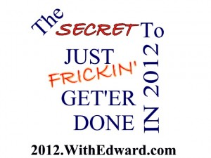 Just Frickin' Get'er Done In 2012